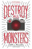 Destroy All Monsters by Sam J. Miller
